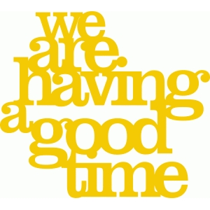 'we are having a good time' phrase