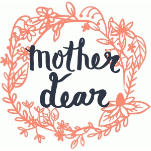 mother dear and floral wreath