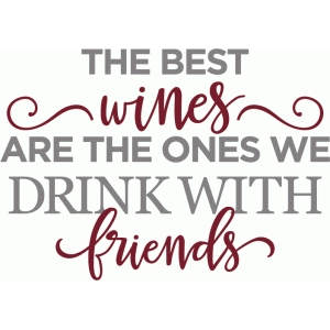 best wines drink with friends phrase