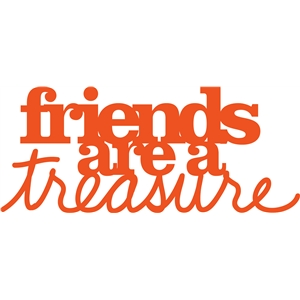 'friends are a treasure' phrase
