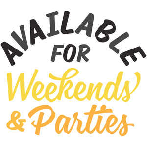 available for weekends & parties