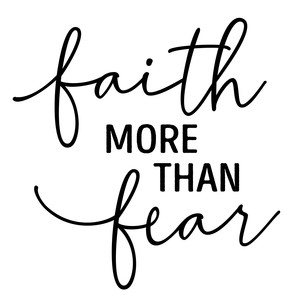 faith more than fear phrase