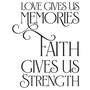 love gives us memories faith gives us strength