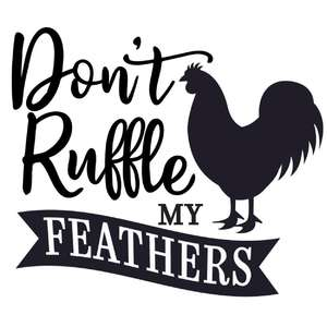 don't ruffle my feathers