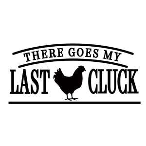 there goes my last cluck