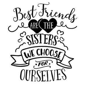 best friends are the sisters we choose