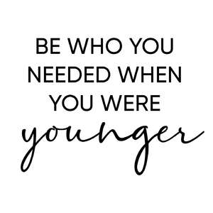 be who you needed when younger phrase