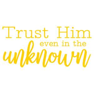 trust him even in the unknown