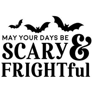 may your days be scary & frightful