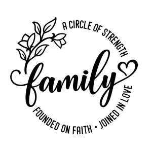 family the circle of strength, founded on faith, joined in love