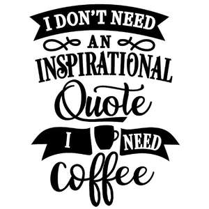 don't need inspirational quote need coffee