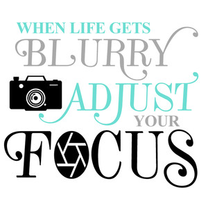 when life get blurry adjust your focus