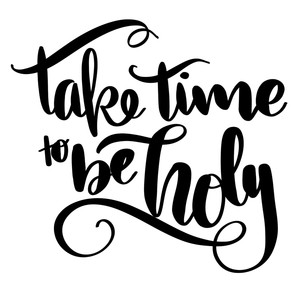 take time to be holy