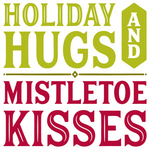 holiday hugs & mistletoe kisses