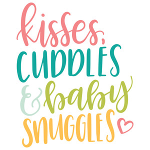 kisses cuddles and baby snuggles