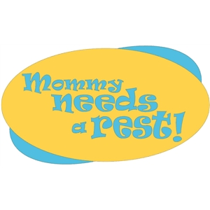 'mommy needs a rest' phrase