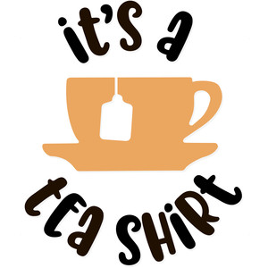it's a tea shirt