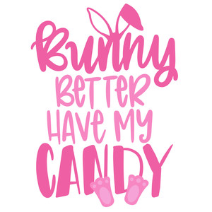 bunny better have my candy