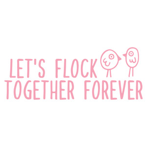 let's flock together forever