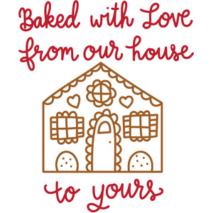 baked with love from our house to yours