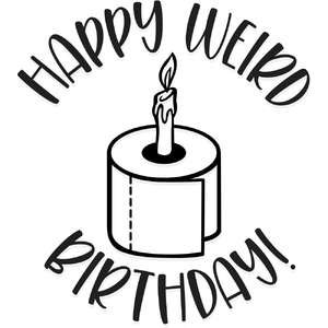 happy weird birthday!