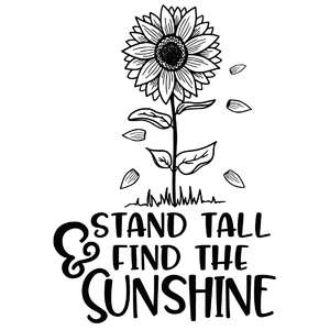 stand tall & find the sunshine sunflower quote