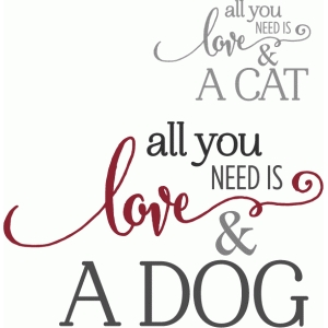 all you need is love & dog cat - phrase