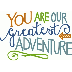 you are our greatest adventure - nursery phrase