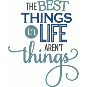 best things in life phrase