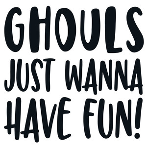 ghouls just wanna have fun quote