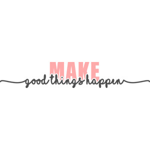 make good thing happen