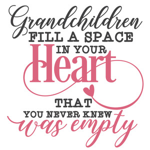 grandchildren fill a space in your heart