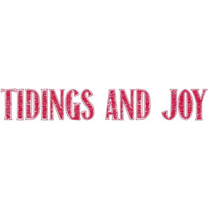 tidings and joy