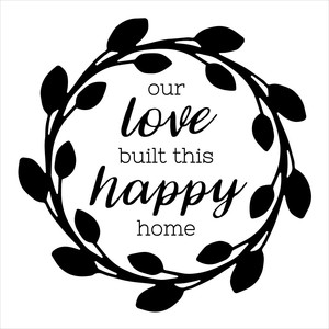 our love built this happy home