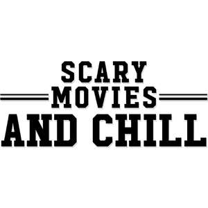 scary movies and chill