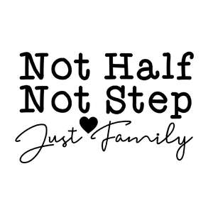 not half not step just family