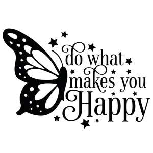 do what makes you happy butterfly quote