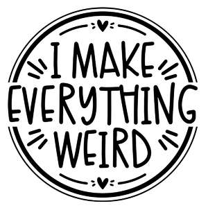 i make everything weird