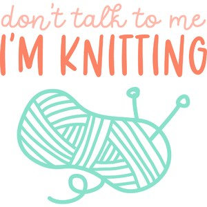don't talk to me I'm knitting