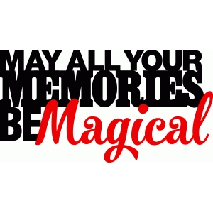'may all your memories be magical' phrase