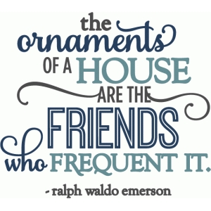 ornaments of house are friends - phrase