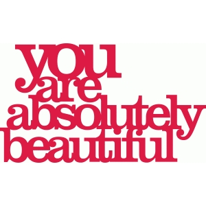 'you are absolutely beautiful' phrase