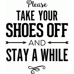 take your shoes off and stay a while