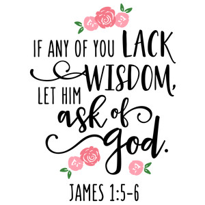 if you lack wisdom scripture with flowers