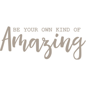 be your own kind of amazing
