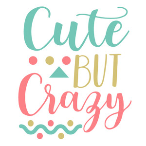 cute but crazy