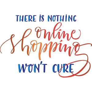 there is nothing online shopping won't cure