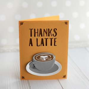 thanks a latte card with multilayered cup