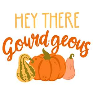 hey there gourd-geous