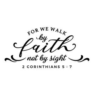 for we walk by faith not sight